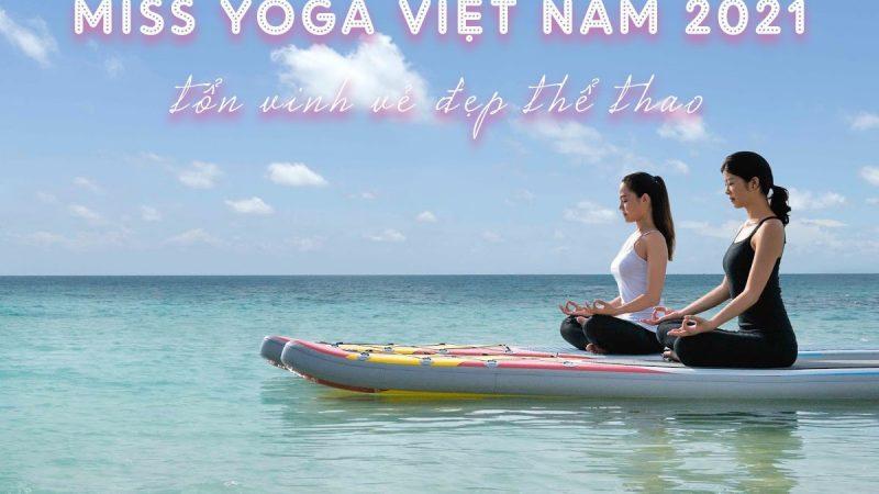 Hành trình đi đến trận chung kết cuộc thi Miss Yoga Việt Nam 2021